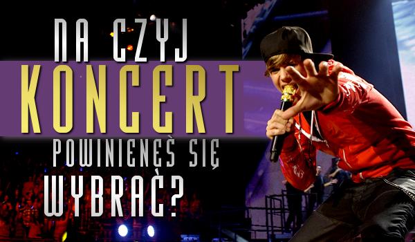 Na czyj koncert powinieneś się wybrać?