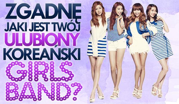 Czy zgadnę jaki jest Twój ulubiony koreański Girlsband?