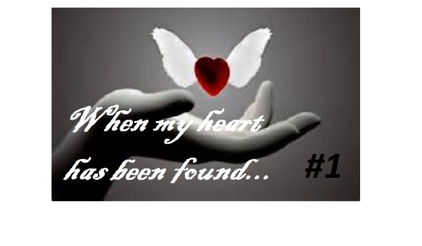 When my heart has been found... #1