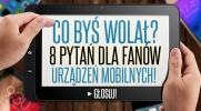 """8 pytań z serii """"Co byś wolał?'' dla fanów urządzeń mobilnych!"""