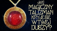 Jaki magiczny talizman kryje się w Twej duszy?