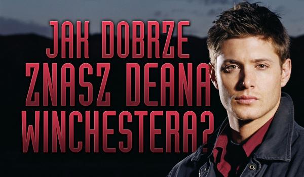 Jak dobrze znasz Deana Winchestera?