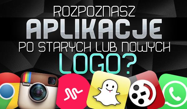 Czy odgadniesz aplikacje po ich starych lub nowych logo?