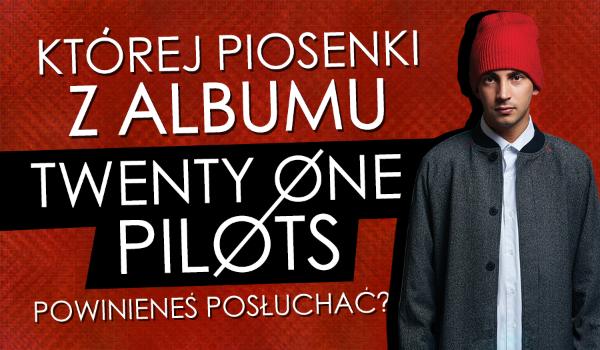 Której piosenki z albumu Twenty One Pilots powinieneś posłuchać?