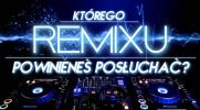 Którego remixu powinieneś posłuchać?