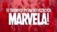10 trudnych pytań z tematyki Marvela!