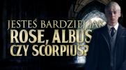 Jesteś bardziej jak Rose, Scorpius czy Albus?