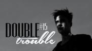 DOUBLE TROUBLE #15