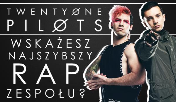 Wskażesz najszybszy rap zespołu Twenty One Pilots?