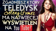 Czy zgadniesz, który z teledysków Seleny Gomez ma najwięcej wyświetleń na YouTube?