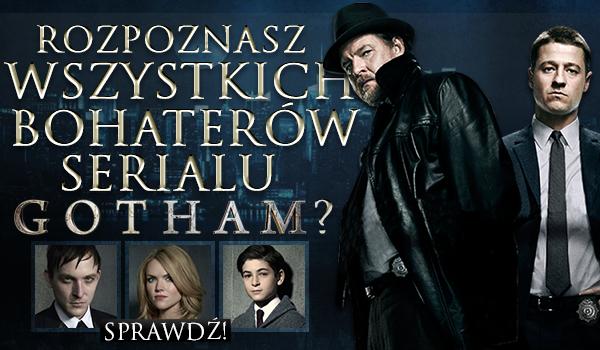 """Czy rozpoznasz wszystkich bohaterów serialu """"Gotham""""?"""