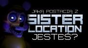 Jaką postacią z Sister Location jesteś?