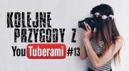 Kolejne przygody z Youtuberami #13