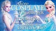 Które cosplaye księżniczek Disneya są najbardziej podobne do oryginału?