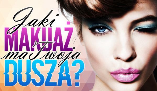 1a4a8aabd7 Jaki makijaż ma Twoja dusza