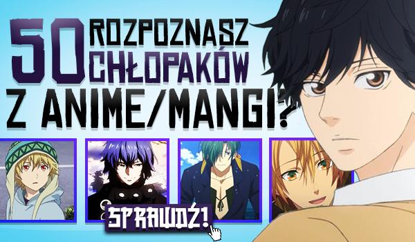 Czy rozpoznasz 50 chłopaków z anime/mangi?