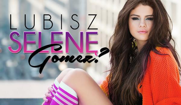 Zgadnę, czy lubisz Selenę Gomez? #1
