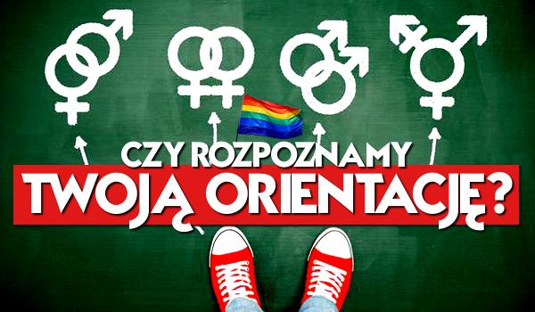 Czy rozpoznamy Twoją orientację?