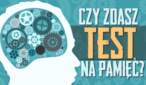 Czy zdasz ten test pamięci?