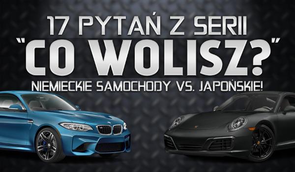 """17 pytań z serii """"Co wolisz?"""" – niemieckie samochody vs. japońskie!"""