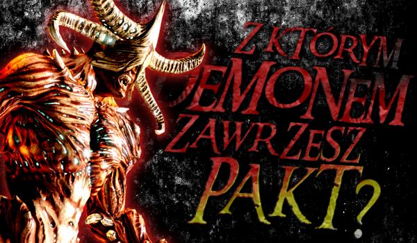 Z którym demonem zawrzesz pakt?