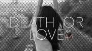 Death or love #4