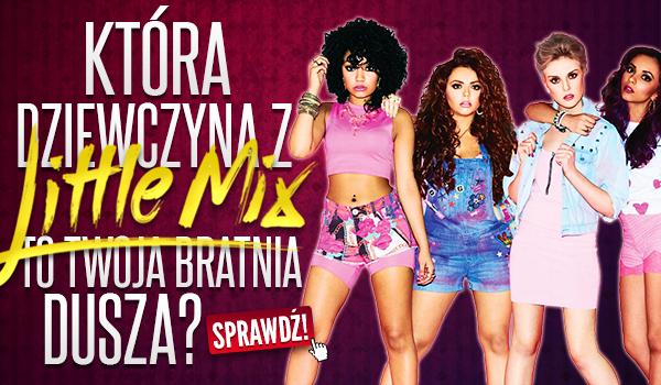 Która członkini zespołu Little Mix to Twoja bratnia dusza?