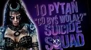 10 pytań z serii ''Co byś wolał?'' - Suicide Squad!