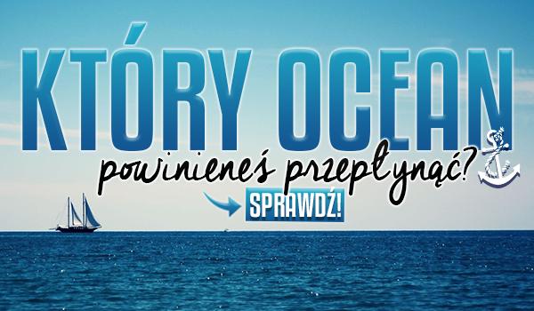 Który ocean powinieneś przepłynąć?