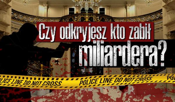 Czy odkryjesz kto zabił miliardera?
