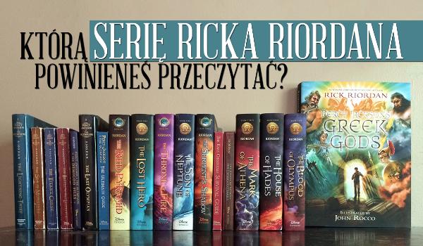 Którą serię Ricka Riordana powinieneś przeczytać?