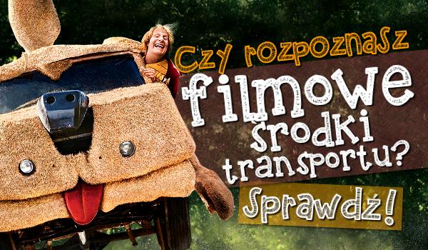 Czy rozpoznasz filmowe środki transportu?