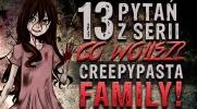 "13 pytań z serii ""Co wolisz?"" creepypasta family!"
