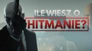 Ile wiesz o Hitmanie (2016)?