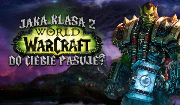 """Jaka klasa postaci z """"World of Warcraft"""" do Ciebie pasuje?"""