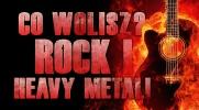 """""""Co wolisz?"""" - Rock i heavy metal!"""