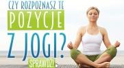 Czy rozpoznasz te pozycje z jogi?