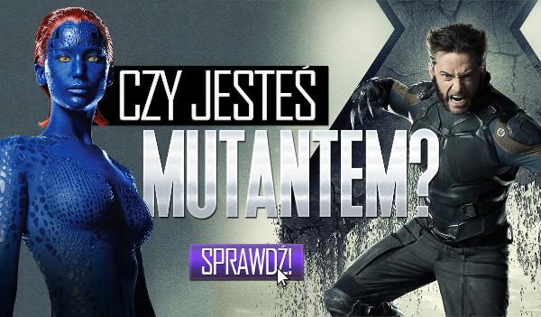 Czy jesteś mutantem?