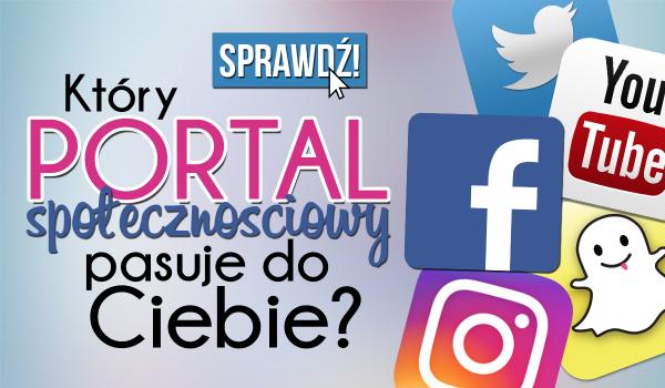 Który portal społecznościowy do Ciebie pasuje?