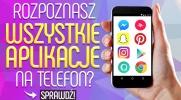 Czy rozpoznasz wszystkie aplikacje na telefon?