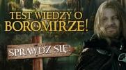Test wiedzy o Boromirze!