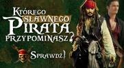 Którego sławnego pirata przypominasz?