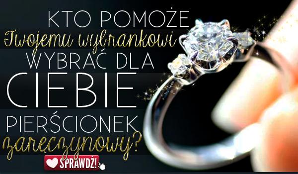 bd3fc9f817ed88 Kto pomoże Twojemu wybrankowi wybrać dla Ciebie pierścionek zaręczynowy?