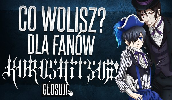 """Co wolisz?"" dla fanów Kuroshitsuji!"