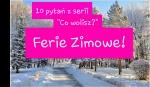 """10 pytań z serii """"Co wolisz?"""" - ferie zimowe!"""