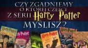 Czy zgadniemy, o której części z serii Harry Potter myślisz?