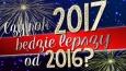 Czy rok 2017 będzie lepszy od 2016?