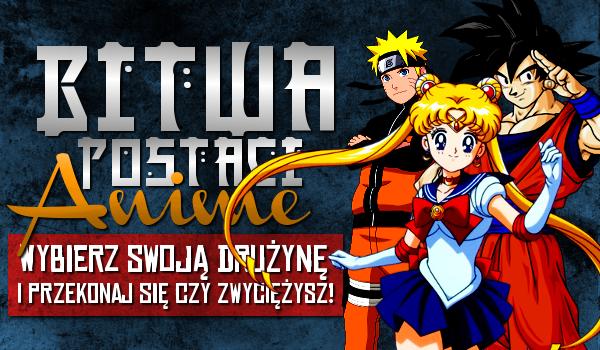 Toczy się bitwa między postaciami anime! Wybierz swój skład drużyny i zobacz czy zwyciężyłeś!