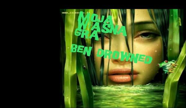 #0 Moja własna gra. Ben Drowned. PROLOG