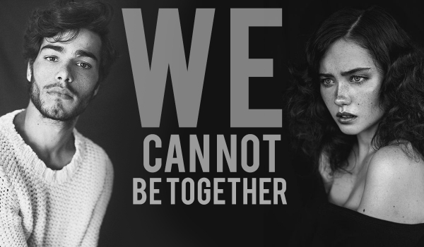 We cannot be together #1